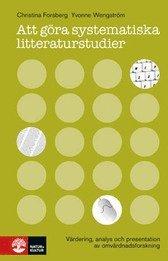 Att g�ra systematiska litteraturstudier : v�rdering, analys och presentation av omv�rdnadsforskning (inbunden)
