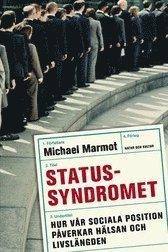 Statussyndromet : hur v�r sociala position p�verkar h�lsan och livsl�ngden (inbunden)