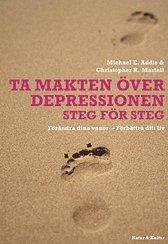 Ta makten �ver depressionen : f�r�ndra dina vanor - f�rb�ttra ditt liv (inbunden)