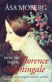 Hon var ingen Florence Nightingale : m�nniskan bakom myten (pocket)