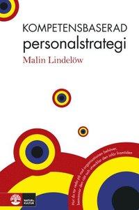 Kompetensbaserad personalstrategi : hur du tar reda p� vad organisationen beh�ver, bemannar den r�tt och utvecklar den inf�r framtiden (inbunden)