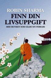 Finn din livsuppgift : med munken som sålde sin Ferrari (inbunden)