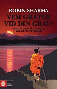 Vem gr�ter vid din grav? : visdomsord fr�n munken som s�lde sin Ferrari (inbunden)