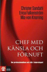 Chef med k�nsla och f�rnuft : om professionalism och etik i ledarskapet (inbunden)