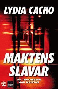 Maktens slavar: Om trafficking och maffian (inbunden)