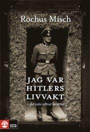 Jag var Hitlers livvakt :  det sista vittnet ber�ttar (inbunden)