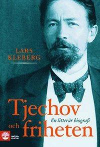 Tjechov och friheten : en litter�r biografi (inbunden)