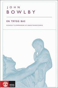 En trygg bas : kliniska till�mpningar av anknytningsteorin (inbunden)