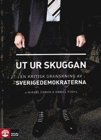 Ut ur skuggan : en kritisk granskning av Sverigedemokraterna (inbunden)