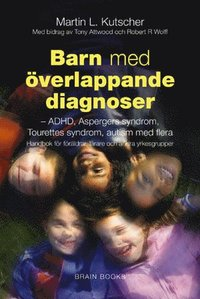 Barn med �verlappande diagnoser : ADHD, inl�rningssv�righeter, Asperger, Tourette, bipol�r sjukdom med flera (kartonnage)