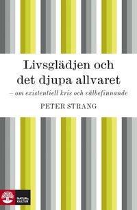Livsgl�djen och det djupa allvaret - om existentiell kris och v�lbefinnande (inbunden)