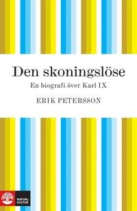 Den skoningsl�se : En biografi �ver Karl IX (inbunden)
