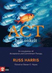 ACT helt enkelt - en introduktion till Acceptance and Commitment Therapy (inbunden)