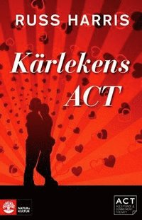K�rlekens ACT: St�rk din relation med Acceptance and Commiment Therapy (inbunden)
