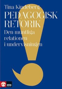 Pedagogisk retorik : den muntliga relationen i undervisningen (inbunden)