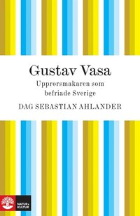 Gustav Vasa: upprorsmakaren som befriade Sverige (e-bok)