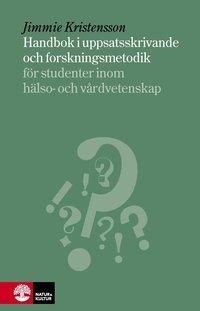 Handbok i uppsatsskrivande och forskningsmetodik : f�r studenter inom h�lso- och sjukv�rd (inbunden)