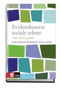 Evidensbaserat socialt arbete : Teori, kritik, praktik (h�ftad)