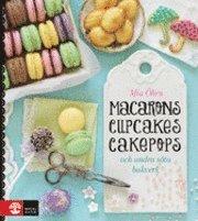 Macarons, cupcakes, cakepops och andra söta bakverk (inbunden)