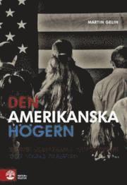 Den amerikanska h�gern  : republikanernas revolution och USA:s framtid (inbunden)