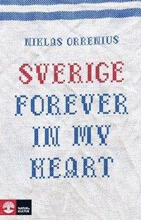 Sverige forever in my heart: reportage om r�dsla, tolerans och migration (h�ftad)