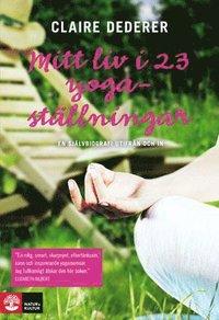Mitt liv i 23 yogast�llningar : en sj�lvbiografi utifr�n och in (inbunden)