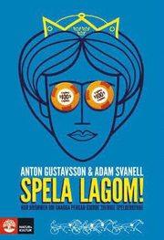Spela lagom! : hur dr�mmen om snabba pengar gjorde Sverige spelberoende (inbunden)