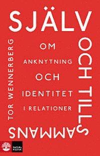 Sj�lv och tillsammans : Om anknytning och identitet i relationer (inbunden)