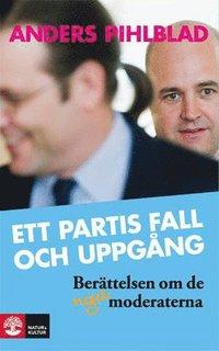 Ett partis fall och uppg�ng : ber�ttelsen om de nya Moderaterna (pocket)