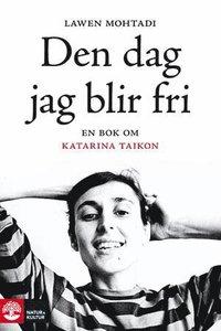 Den dag jag blir fri : en bok om Katarina Taikon (inbunden)