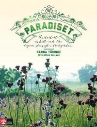 Paradiset : underbart, enkelt och lite lagom slarvigt i tr�dg�rden (inbunden)