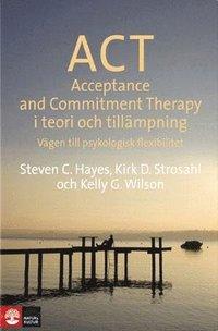 ACT i teori och till�mpning : v�gen till psykologisk flexibilitet (h�ftad)