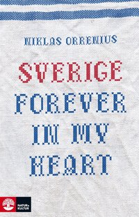 Sverige forever in my heart (h�ftad)