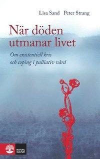 N�r d�den utmanar livet : om existentiell kris och coping i palliativ v�rd (h�ftad)