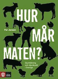 Hur m�r maten? : djurh�llning och djurskydd i Sverige (inbunden)