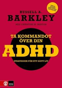Ta kommandot �ver din ADHD : strategier f�r ett gott liv (h�ftad)