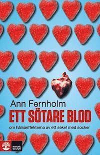 Ett s�tare blod : om h�lsoeffekterna av ett sekel med socker (inbunden)