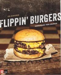 Flippin' burgers : hamburgare fr�n grunden (h�ftad)