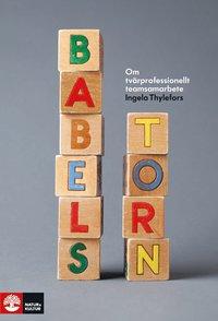 Babels torn : om tv�rprofessionellt teamsamarbete (h�ftad)