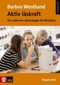 Aktiv l�skraft : Att undervisa i l�sstrategi f�r f�rst�else H�gstadiet (h�ftad)