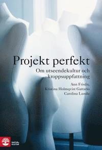 Projekt perfekt : Om utseendekultur och kroppsuppfattning (inbunden)