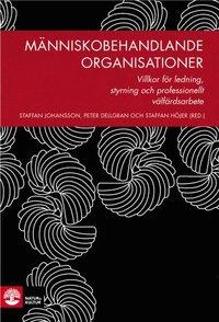M�nniskobehandlande organisationer : villkor f�r ledning, styrning och professionellt v�lf�rdsarbete (inbunden)