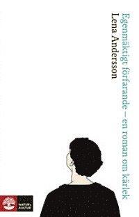 Egenm�ktigt f�rfarande : en roman om k�rlek (inbunden)
