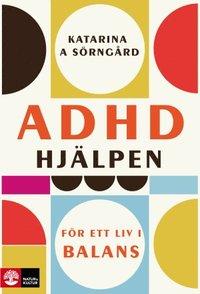 ADHD-hj�lpen : F�r ett liv i balans (inbunden)