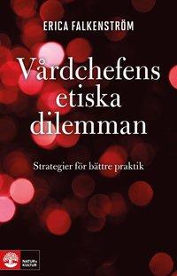 V�rdchefens etiska dilemman : Strategier f�r b�ttre praktik (h�ftad)