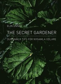 The secret gardener : dumsn�la tips f�r nygamla odlare