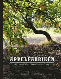 Äppelfabriken : Mustning, äppelsorter och recept (inbunden)