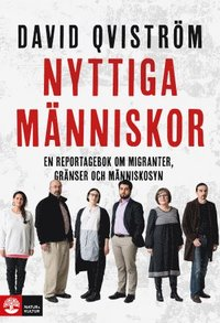 Nyttiga m�nniskor : en reportagebok om migranter, gr�nser och m�nniskosyn (inbunden)
