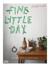 Fine little day : id�er, �tebruk och meningsfullt nonsens (h�ftad)