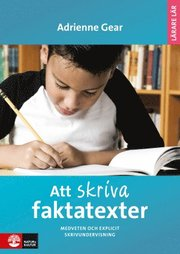 Att skriva faktatexter : medveten och explicit skrivundervisning